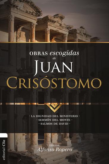 Obras escogidas de Juan Crisóstomo - La dignidad del ministerio Sermón del Monte Salmos de David - cover