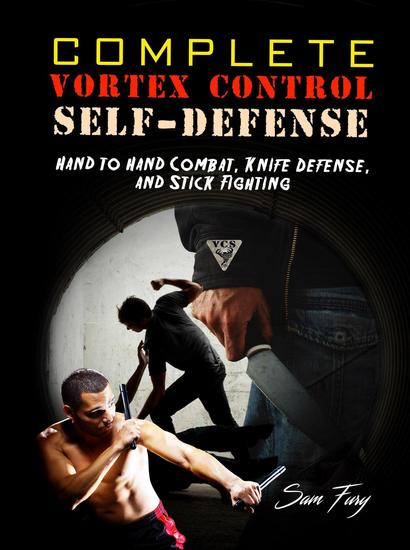 Complete Vortex Control Self-Defense: Hand to Hand Combat Knife Defense and Stick Fighting - Self-Defense #6 - cover