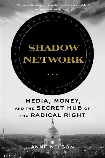 Shadow Network - Media Money and the Secret Hub of the Radical Right - cover