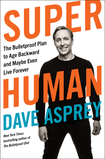 Super Human - The Bulletproof Plan to Age Backward and Maybe Even Live Forever - cover
