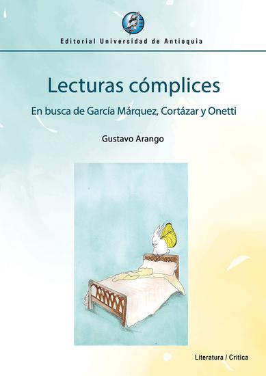 Lecturas cómplices - En busca de García Márquez Cortázar y Onetti - cover