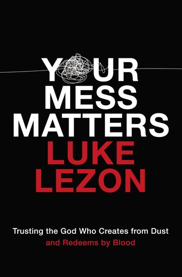 Your Mess Matters - Trusting the God Who Creates from Dust and Redeems by Blood - cover