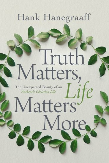 Truth Matters Life Matters More - The Unexpected Beauty of an Authentic Christian Life - cover