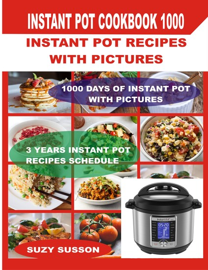 Instant Pot Cookbook 1000 - Instant Pot Recipes with Pictures - cover