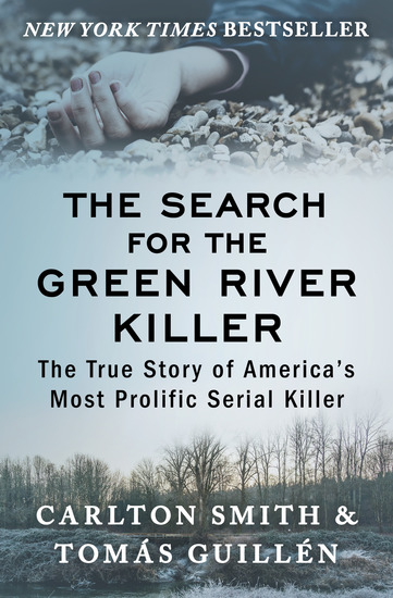The Search for the Green River Killer - The True Story of America's Most Prolific Serial Killer - cover