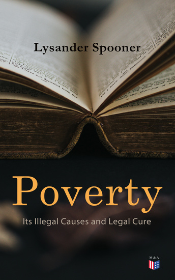 Poverty: Its Illegal Causes and Legal Cure - Lysander Spooner - cover