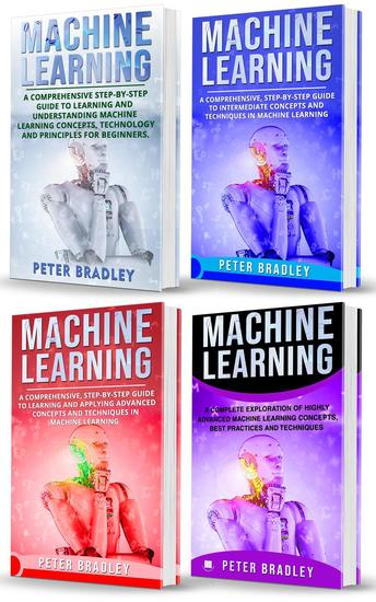 Machine Learning : A Comprehensive Step-By-Step Guide To Learning And Understanding Machine Learning From Beginners Intermediate Advanced To Expert Concepts and Techniques - cover