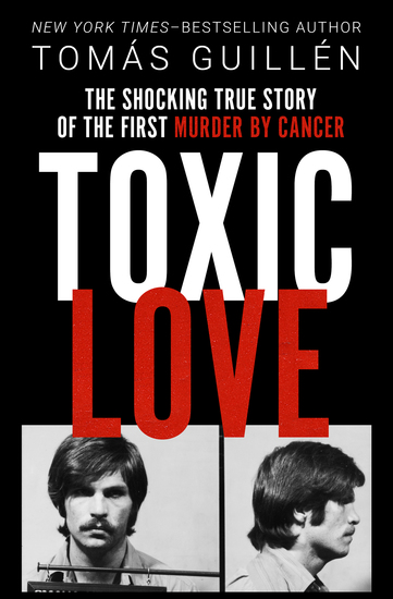 Toxic Love - The Shocking True Story of the First Murder by Cancer - cover