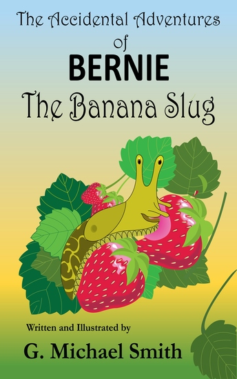 The Accidental Adventures of Bernie the Banana Slug - cover