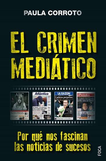 El crimen mediático - Por qué nos fascinan las noticias de sucesos - cover