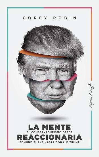 La mente reaccionaria - El conservadurismo desde Edmund Burke hasta Donald Trump - cover