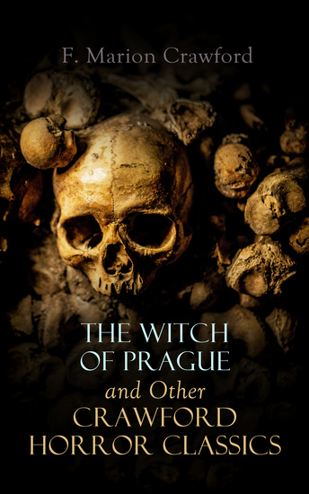 The Witch of Prague and Other Crawford Horror Classics - The Screaming Skull The Doll's Ghost The Upper Berth Khaled: A Tale of Arabia For the Blood Is the Life Man Overboard! - cover