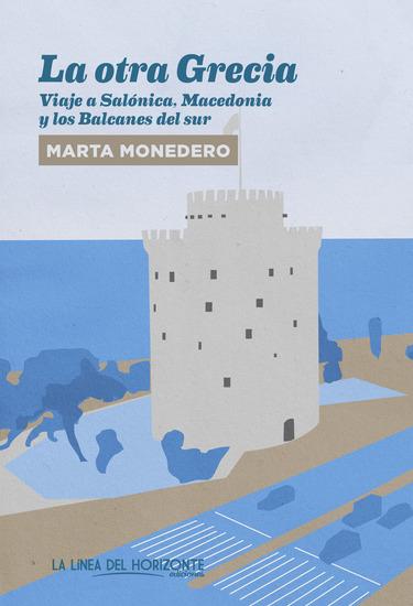 La otra Grecia - Viaje a Salónica Macedonia y los Balcanes del sur - cover
