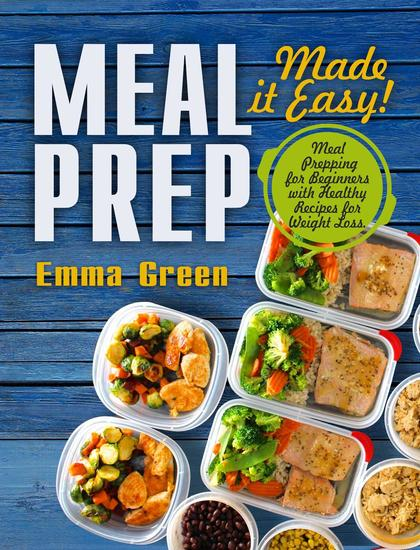 Meal Prep: Made it Easy! Meal Prepping for Beginners with Healthy Recipes for Weight Loss - cover