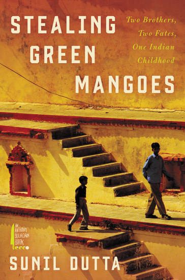 Stealing Green Mangoes - Two Brothers Two Fates One Indian Childhood - cover