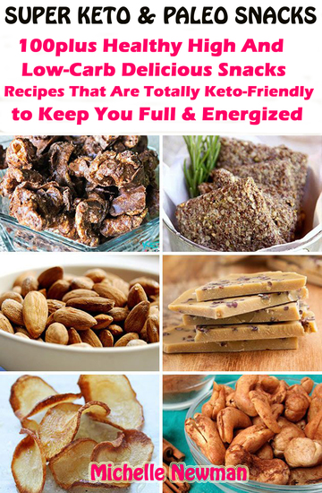 Super Keto And Paleo Snacks - 100plus Healthy High And Low-Carb Delicious Snacks Recipes That Are Totally Keto-Friendly to Keep You Full and Energized - cover