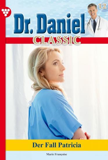 Dr Daniel Classic 12 – Arztroman - Der Fall Patricia - cover