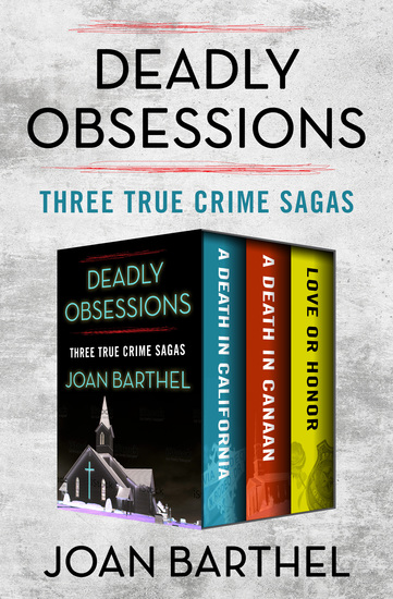 Deadly Obsessions - Three True Crime Sagas - cover