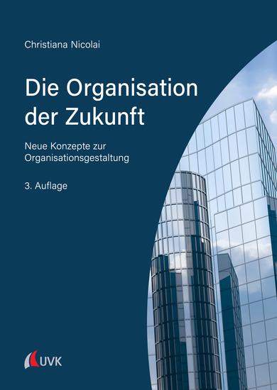 Die Organisation der Zukunft - Neue Konzepte zur Organisationsgestaltung - cover