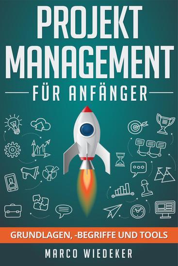 Projektmanagement für Anfänger: Grundlagen -begriffe und Tools - cover