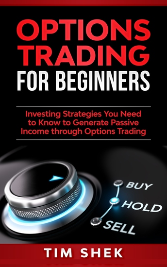 Options Trading for Beginners - Investing Strategies You Need to Know to Generate Passive Income through Options Trading - cover