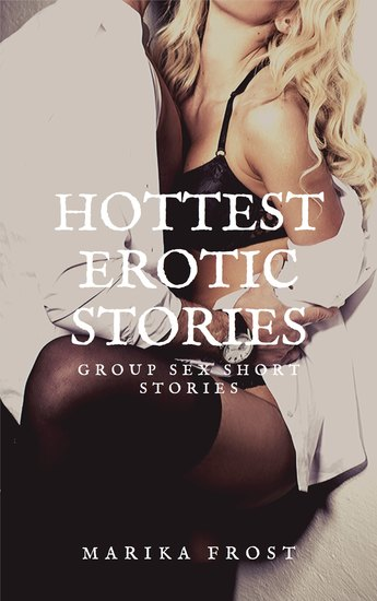 Hottest Erotic Stories - Group Sex Short Stories: XXX Erotica: Adult Bedtime Stories - cover