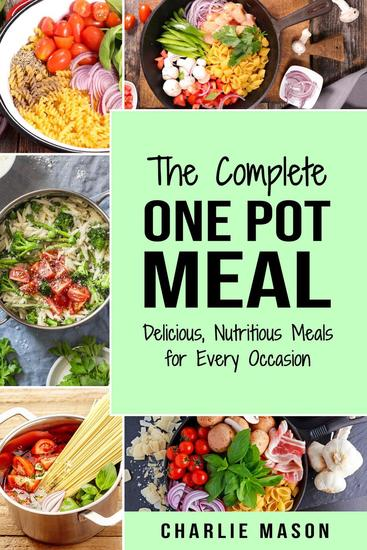The Complete One Pot Meal: Delicious Nutritious Meals for Every Occasion - cover