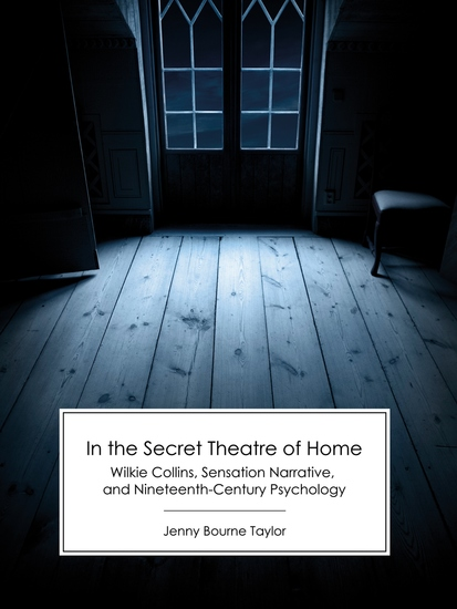 In the Secret Theatre of Home - Wilkie Collins Sensation Narrative and Nineteenth-Century Psychology - cover