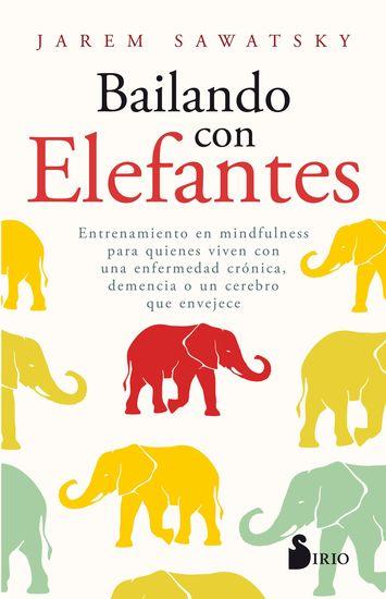 Bailando con elefantes - Entrenamiento en mindfulness para quienes viven con una enfermedad crónica demencia o un cerebro que envejece - cover