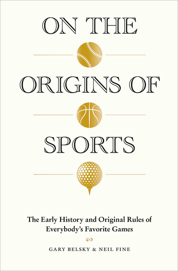 On the Origins of Sports - The Early History and Original Rules of Everybody's Favorite Games - cover