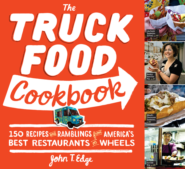 The Truck Food Cookbook - 150 Recipes and Ramblings from America's Best Restaurants on Wheels - cover