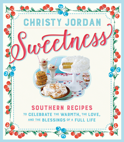 Sweetness - Southern Recipes to Celebrate the Warmth the Love and the Blessings of a Full Life - cover