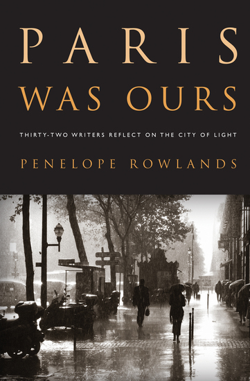 Paris Was Ours - Thirty-two Writers Reflect on the City of Light - cover