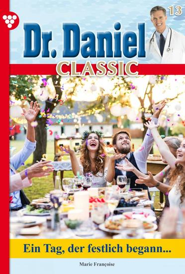Dr Daniel Classic 13 – Arztroman - Ein Tag der festlich begann - cover