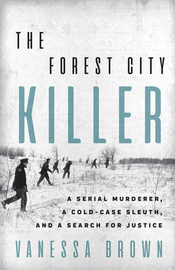 The Forest City Killer - A Serial Murderer a Cold-Case Sleuth and a Search for Justice - cover