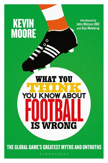 What You Think You Know About Football is Wrong - The Global Game's Greatest Myths and Untruths - cover