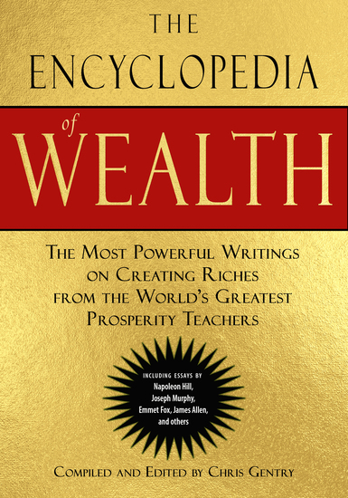 The Encyclopedia of Wealth - The Most Powerful Writings on Creating Riches from the World's Greatest Prosperity Teachers - cover