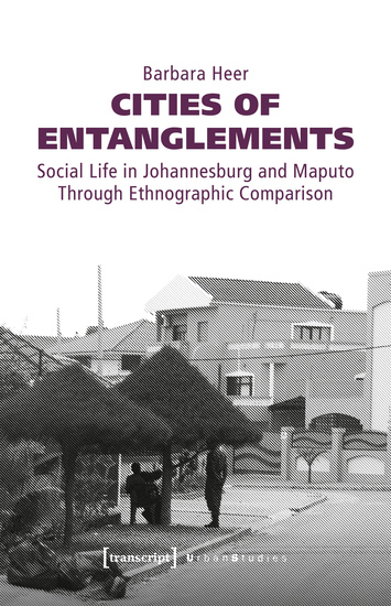 Cities of Entanglements - Social Life in Johannesburg and Maputo Through Ethnographic Comparison - cover