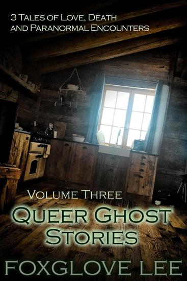 Queer Ghost Stories Volume Three: 3 Tales of Love Death and Paranormal Encounters - cover