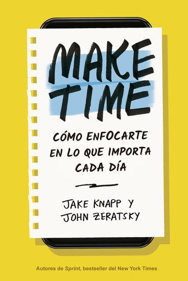 Make Time - Cómo enfocarte en lo que importa cada día - cover