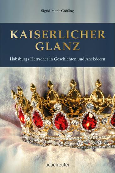 Kaiserlicher Glanz - Habsburgs Herrscher in Geschichten und Anekdoten - cover