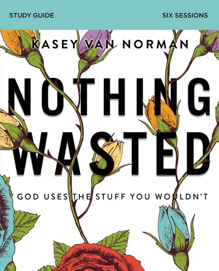 Nothing Wasted Study Guide - God Uses the Stuff You Wouldn't - cover