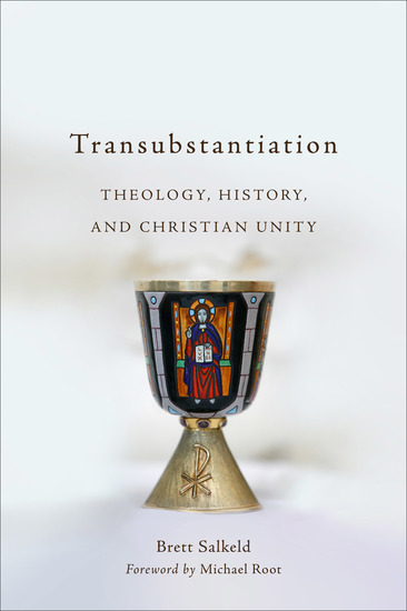 Transubstantiation - Theology History and Christian Unity - cover