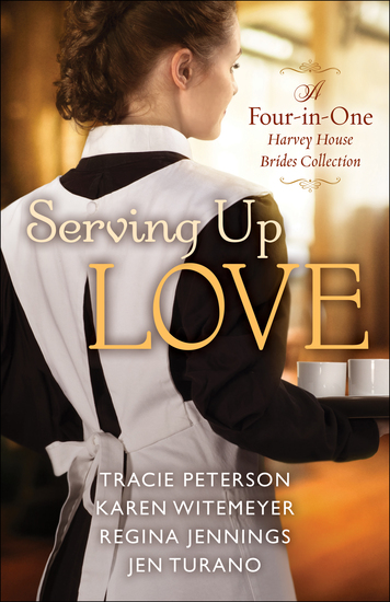 Serving Up Love - A Four-in-One Harvey House Brides Collection - cover
