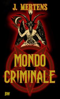 Mondo Criminale von J. Mertens online lesen