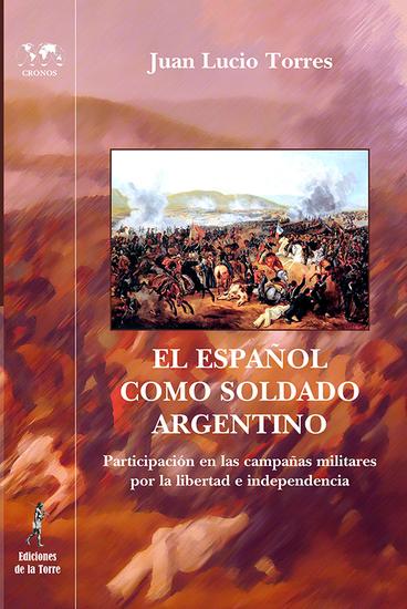 El español como soldado argentino - Participación en las campañas militares por la libertad e independencia - cover