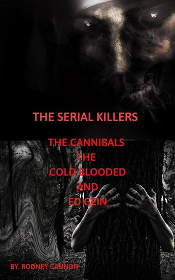 The Serial Killers The Cannibals The Cold Blooded and Ed Gein - The serial killers #6 - cover