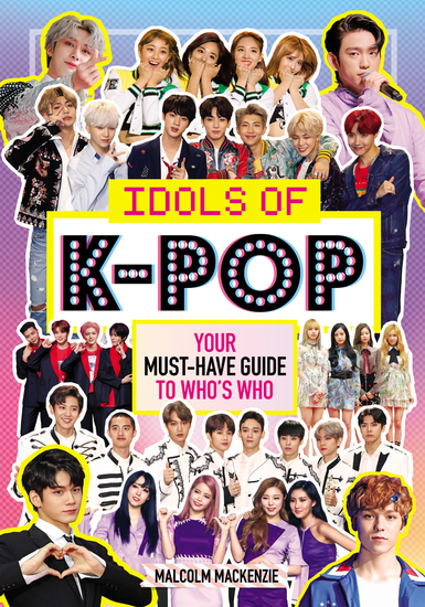 Idols of K-Pop - Your Must-Have Guide to Who's Who - cover