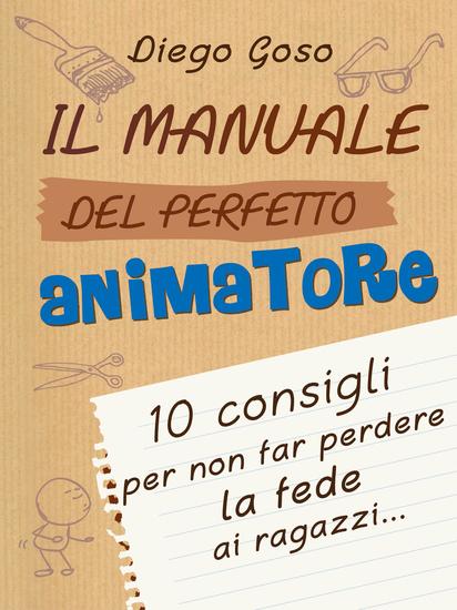 Il manuale del perfetto animatore - 10 consigli per non far perdere la fede ai ragazzi - cover