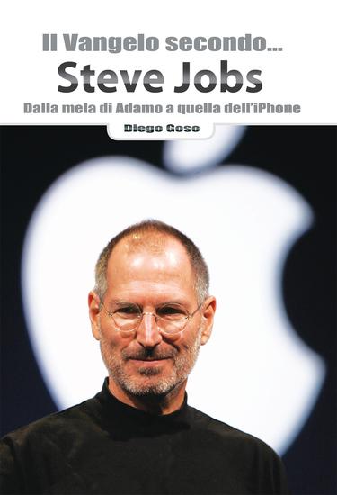 Il Vangelo secondo Steve Jobs - Dalla mela di Adamo a quella dell'iPhone - cover